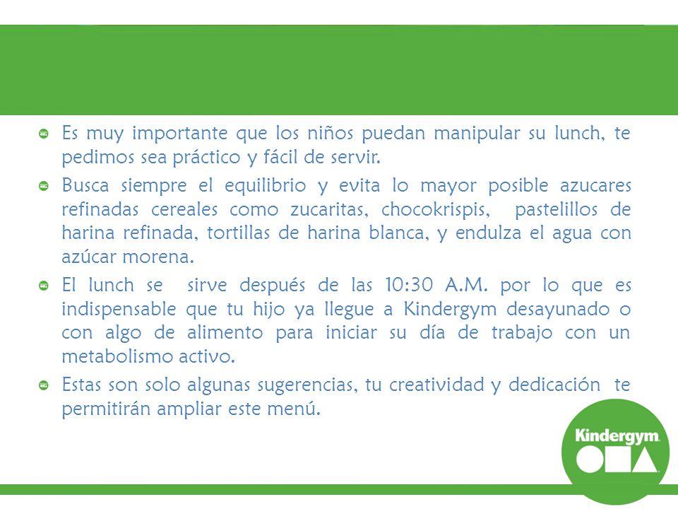 Es muy importante que los niños puedan manipular su lunch, te pedimos sea práctico y fácil de servir.