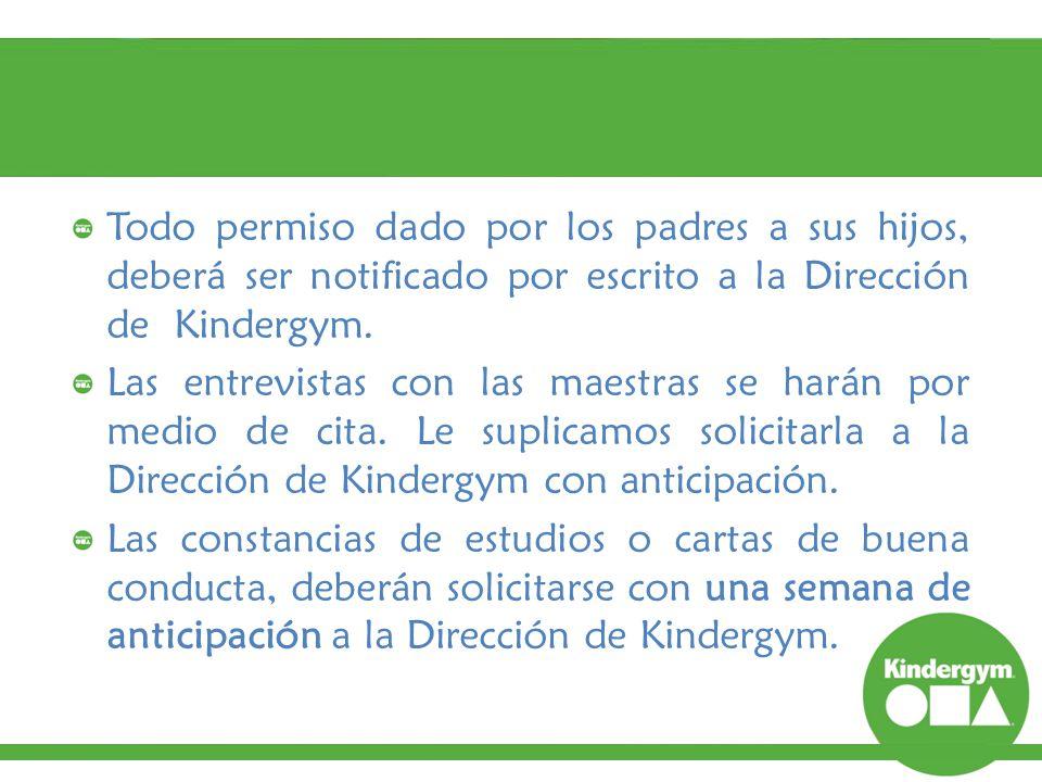 Todo permiso dado por los padres a sus hijos, deberá ser notificado por escrito a la Dirección de Kindergym.