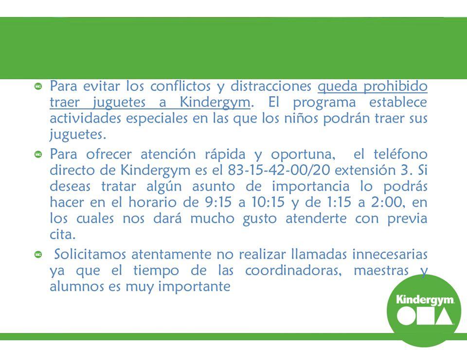 Para evitar los conflictos y distracciones queda prohibido traer juguetes a Kindergym. El programa establece actividades especiales en las que los niños podrán traer sus juguetes.