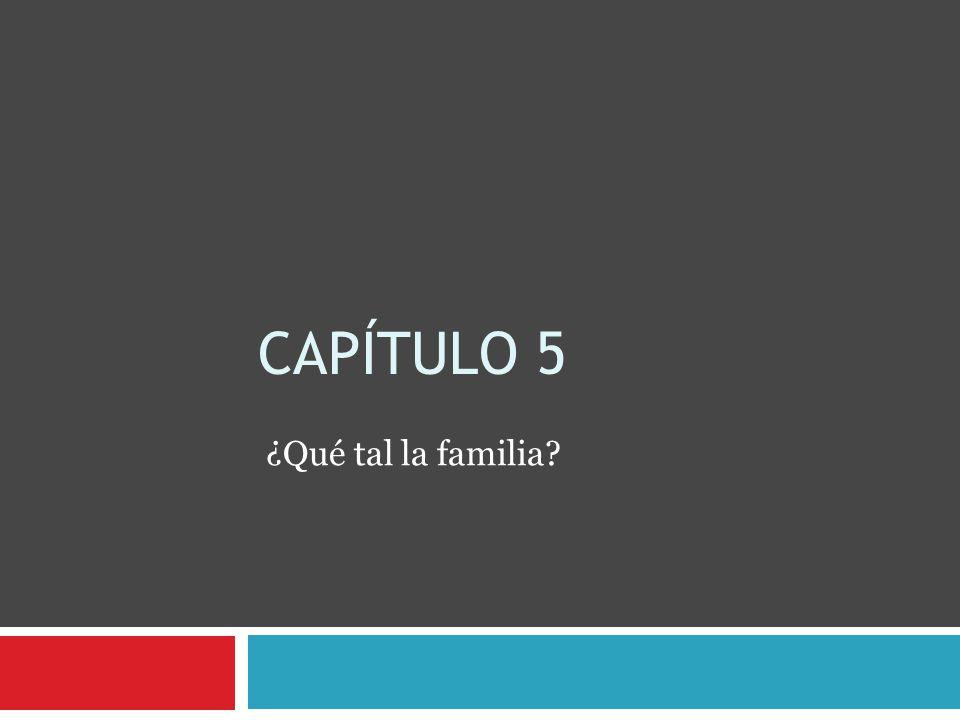 Capítulo 5 ¿Qué tal la familia