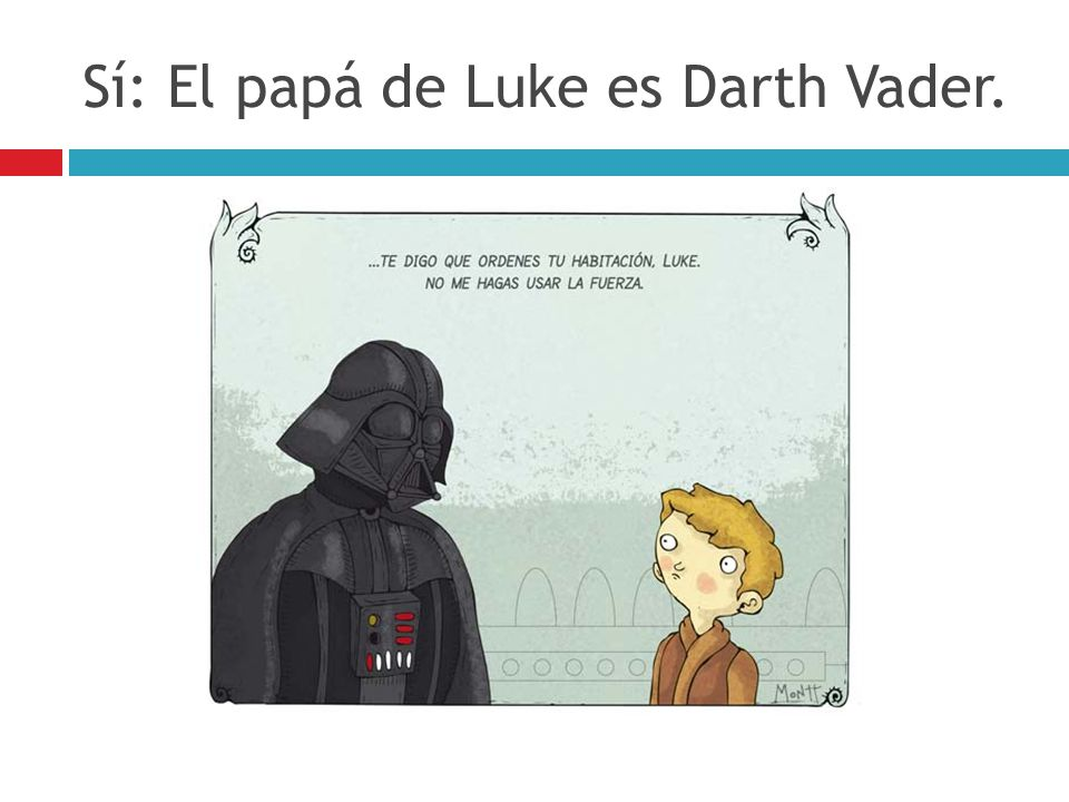 Sí: El papá de Luke es Darth Vader.
