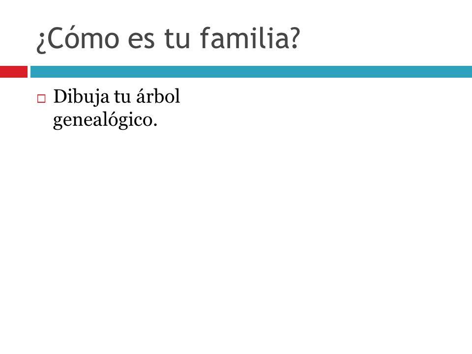 ¿Cómo es tu familia Dibuja tu árbol genealógico.