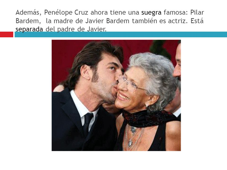 Además, Penélope Cruz ahora tiene una suegra famosa: Pilar Bardem, la madre de Javier Bardem también es actriz.