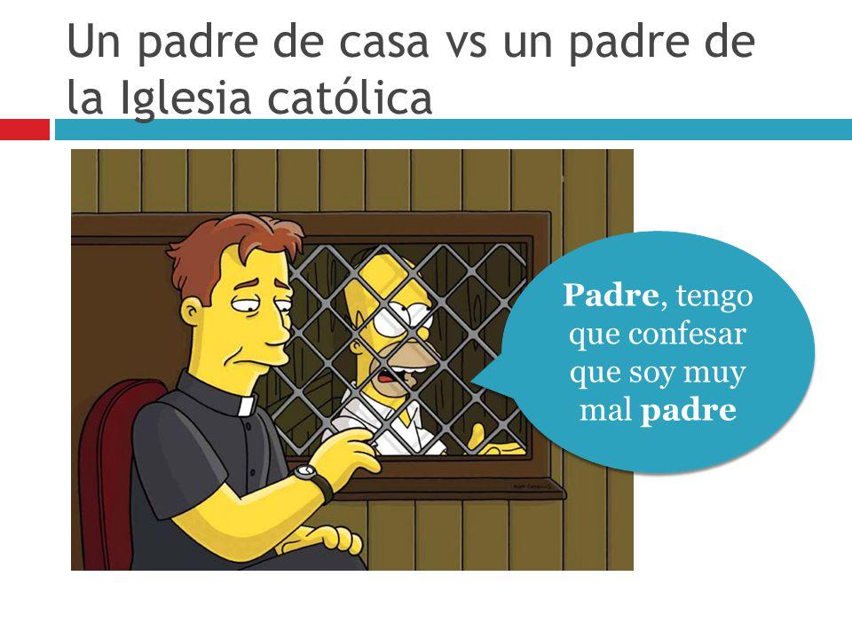 Un padre de casa vs un padre de la Iglesia católica
