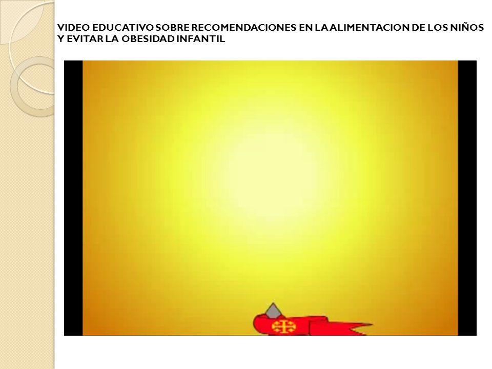 VIDEO EDUCATIVO SOBRE RECOMENDACIONES EN LA ALIMENTACION DE LOS NIÑOS Y EVITAR LA OBESIDAD INFANTIL