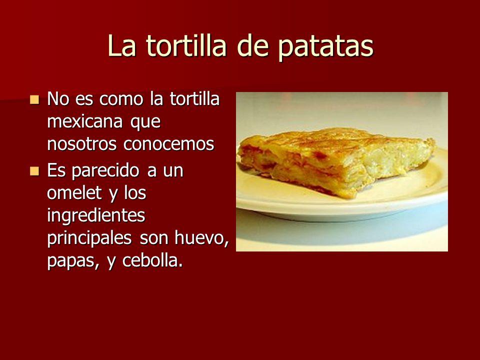 La tortilla de patatas No es como la tortilla mexicana que nosotros conocemos.
