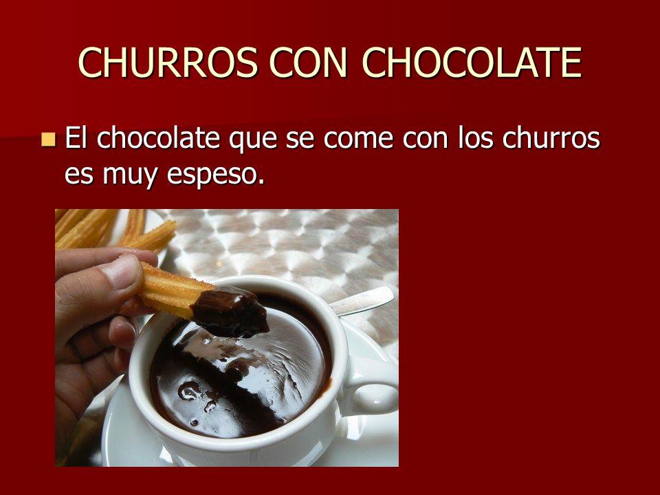 CHURROS CON CHOCOLATE El chocolate que se come con los churros es muy espeso.