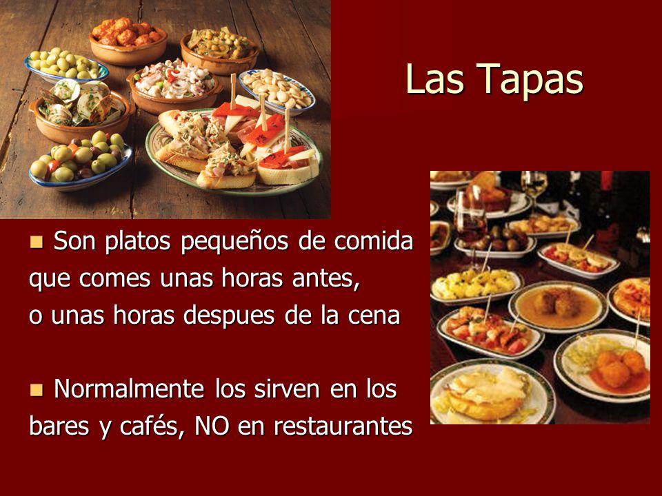 Las Tapas Son platos pequeños de comida que comes unas horas antes,