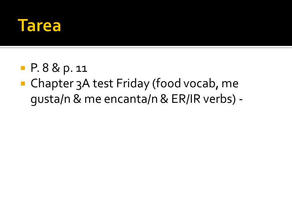 Tarea P. 8 & p. 11 Chapter 3A test Friday (food vocab, me gusta/n & me encanta/n & ER/IR verbs) -