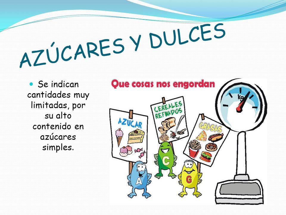AZÚCARES Y DULCES Se indican cantidades muy limitadas, por su alto contenido en azúcares simples.