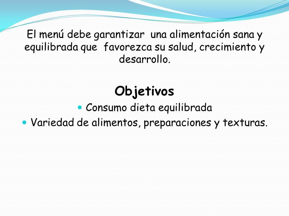 El menú debe garantizar una alimentación sana y equilibrada que favorezca su salud, crecimiento y desarrollo.