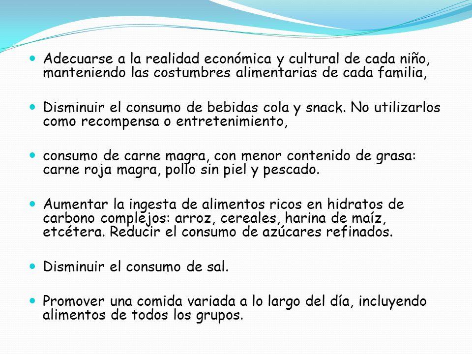 Adecuarse a la realidad económica y cultural de cada niño, manteniendo las costumbres alimentarias de cada familia,