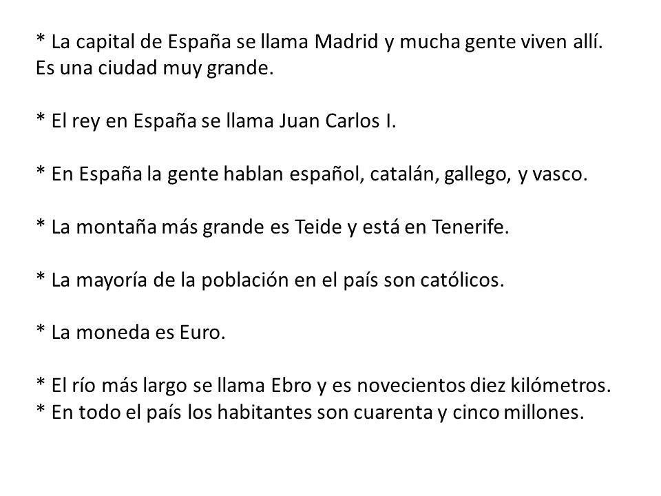 La capital de España se llama Madrid y mucha gente viven allí