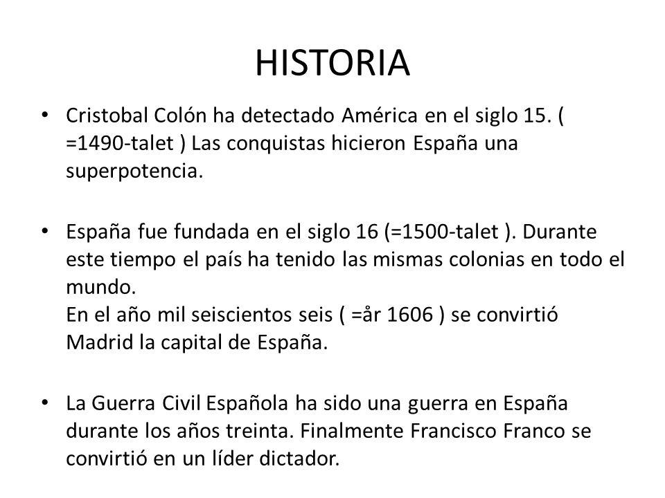 HISTORIA Cristobal Colón ha detectado América en el siglo 15. ( =1490-talet ) Las conquistas hicieron España una superpotencia.
