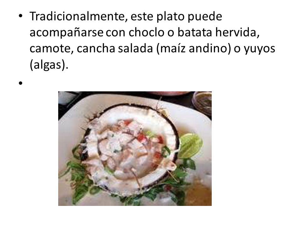 Tradicionalmente, este plato puede acompañarse con choclo o batata hervida, camote, cancha salada (maíz andino) o yuyos (algas).