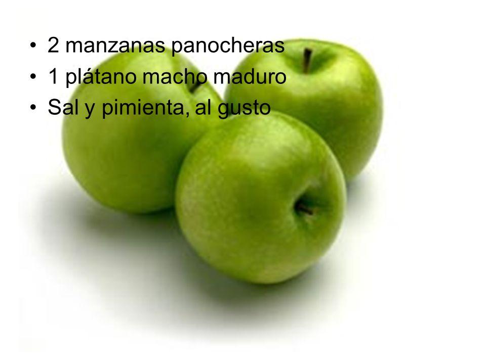 2 manzanas panocheras 1 plátano macho maduro Sal y pimienta, al gusto
