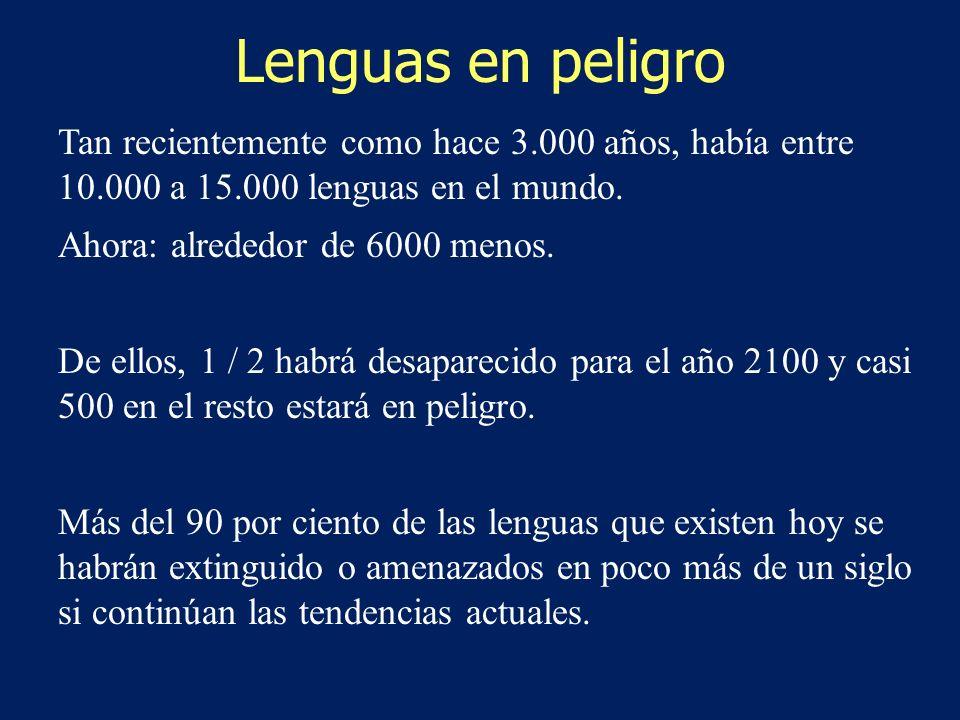 Lenguas en peligro Tan recientemente como hace 3.000 años, había entre 10.000 a 15.000 lenguas en el mundo.