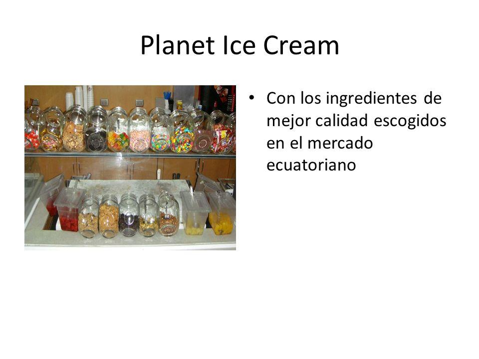Planet Ice Cream Con los ingredientes de mejor calidad escogidos en el mercado ecuatoriano