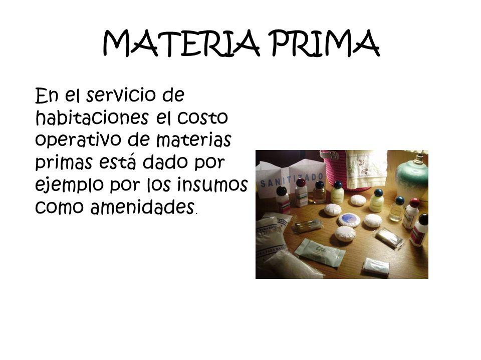 MATERIA PRIMA En el servicio de habitaciones el costo operativo de materias primas está dado por ejemplo por los insumos como amenidades.