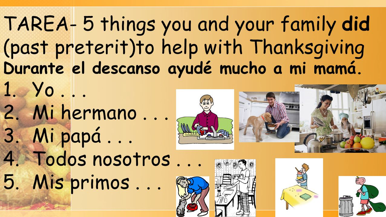 TAREA- 5 things you and your family did (past preterit)to help with Thanksgiving