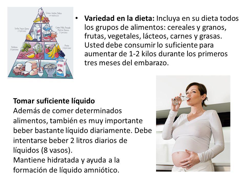 Variedad en la dieta: Incluya en su dieta todos los grupos de alimentos: cereales y granos, frutas, vegetales, lácteos, carnes y grasas. Usted debe consumir lo suficiente para aumentar de 1-2 kilos durante los primeros tres meses del embarazo.