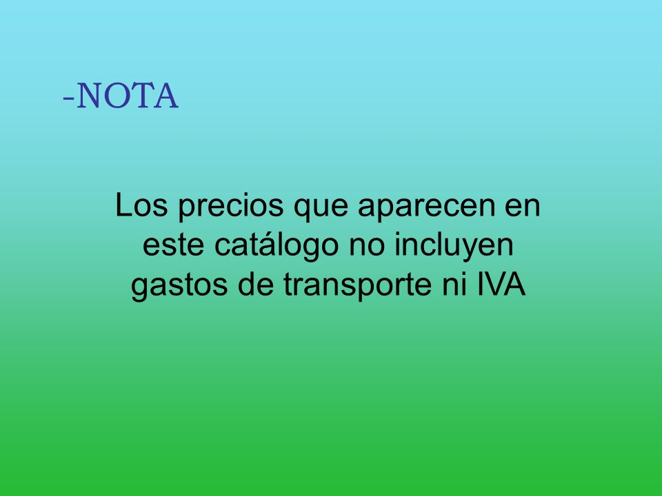 -NOTA Los precios que aparecen en este catálogo no incluyen gastos de transporte ni IVA