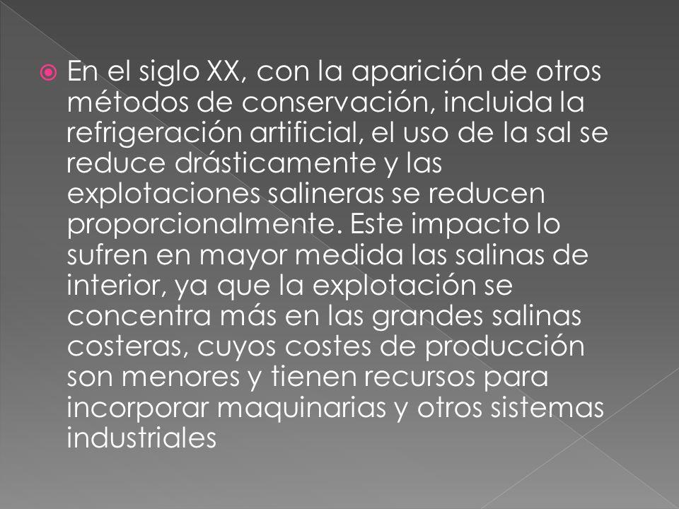 En el siglo XX, con la aparición de otros métodos de conservación, incluida la refrigeración artificial, el uso de la sal se reduce drásticamente y las explotaciones salineras se reducen proporcionalmente.