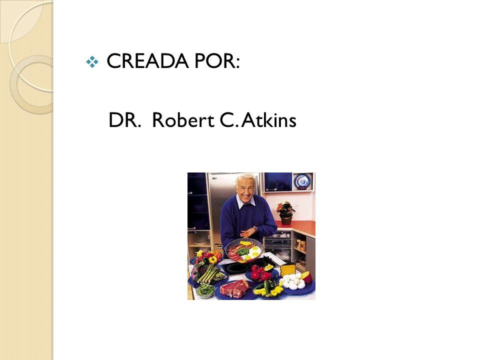 CREADA POR: DR. Robert C. Atkins