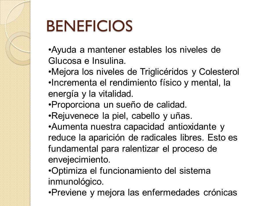 BENEFICIOS •Ayuda a mantener estables los niveles de Glucosa e Insulina. •Mejora los niveles de Triglicéridos y Colesterol.