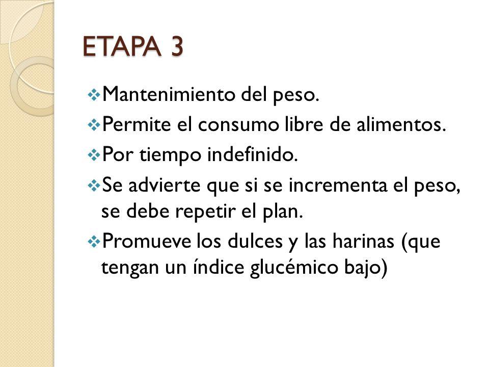 ETAPA 3 Mantenimiento del peso. Permite el consumo libre de alimentos.
