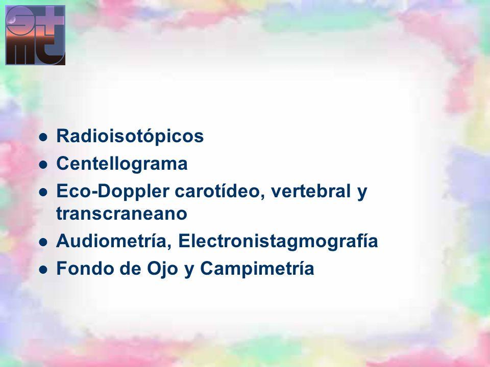 Radioisotópicos Centellograma. Eco-Doppler carotídeo, vertebral y transcraneano. Audiometría, Electronistagmografía.