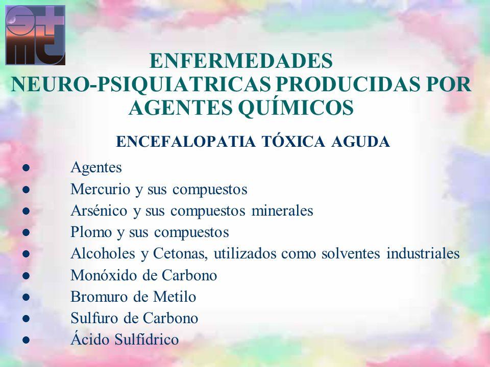 ENFERMEDADES NEURO-PSIQUIATRICAS PRODUCIDAS POR AGENTES QUÍMICOS