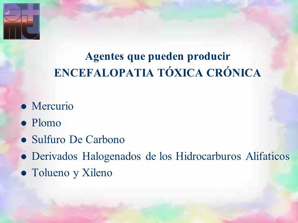 Agentes que pueden producir ENCEFALOPATIA TÓXICA CRÓNICA