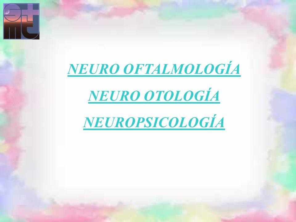NEURO OFTALMOLOGÍA NEURO OTOLOGÍA NEUROPSICOLOGÍA