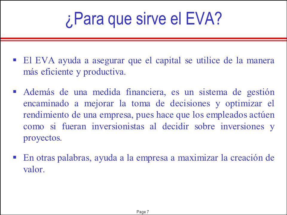 ¿Para que sirve el EVA El EVA ayuda a asegurar que el capital se utilice de la manera más eficiente y productiva.