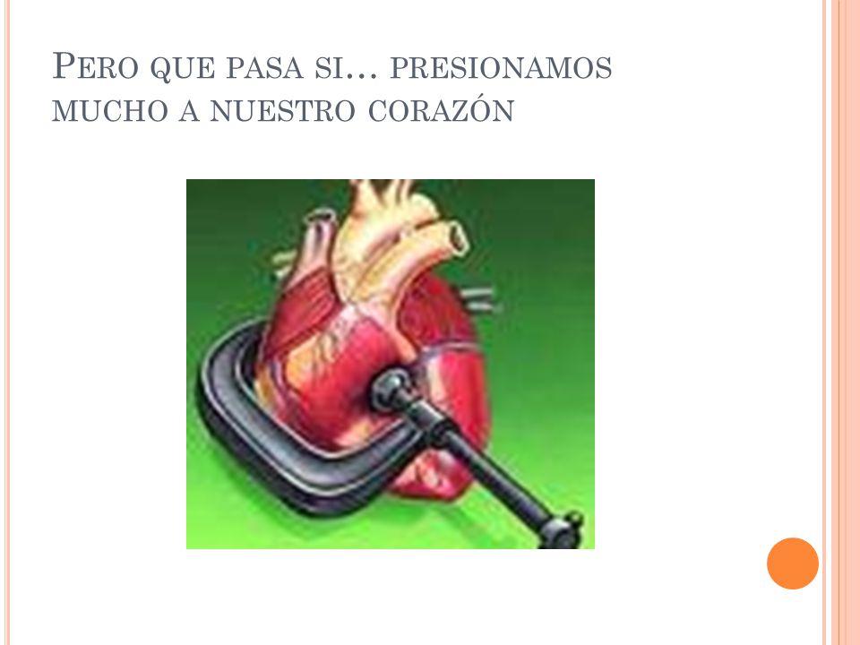 Pero que pasa si… presionamos mucho a nuestro corazón