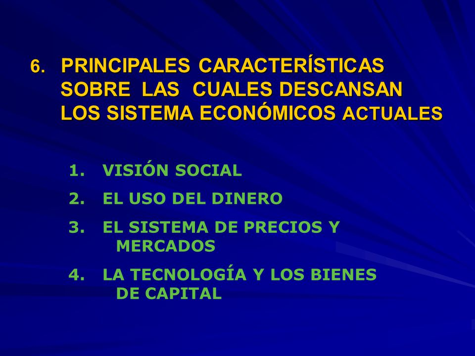 6. PRINCIPALES CARACTERÍSTICAS. SOBRE LAS CUALES DESCANSAN