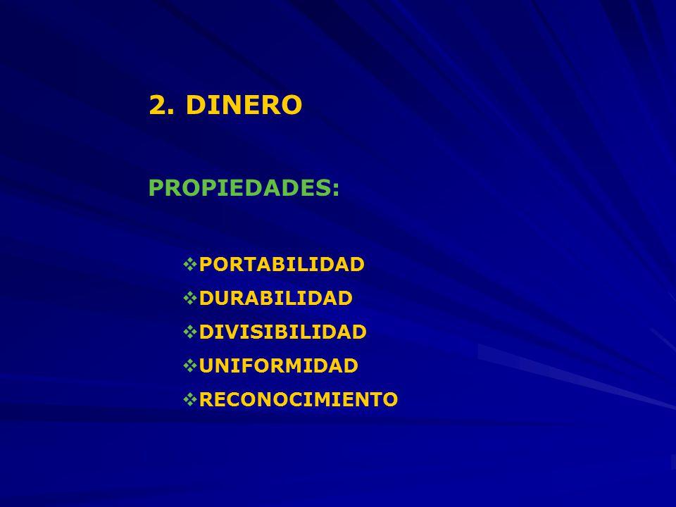 2. DINERO PROPIEDADES: PORTABILIDAD DURABILIDAD DIVISIBILIDAD