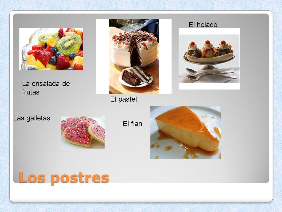Los postres El helado La ensalada de frutas El pastel Las galletas