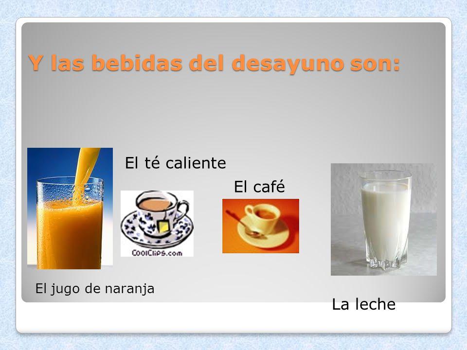 Y las bebidas del desayuno son: