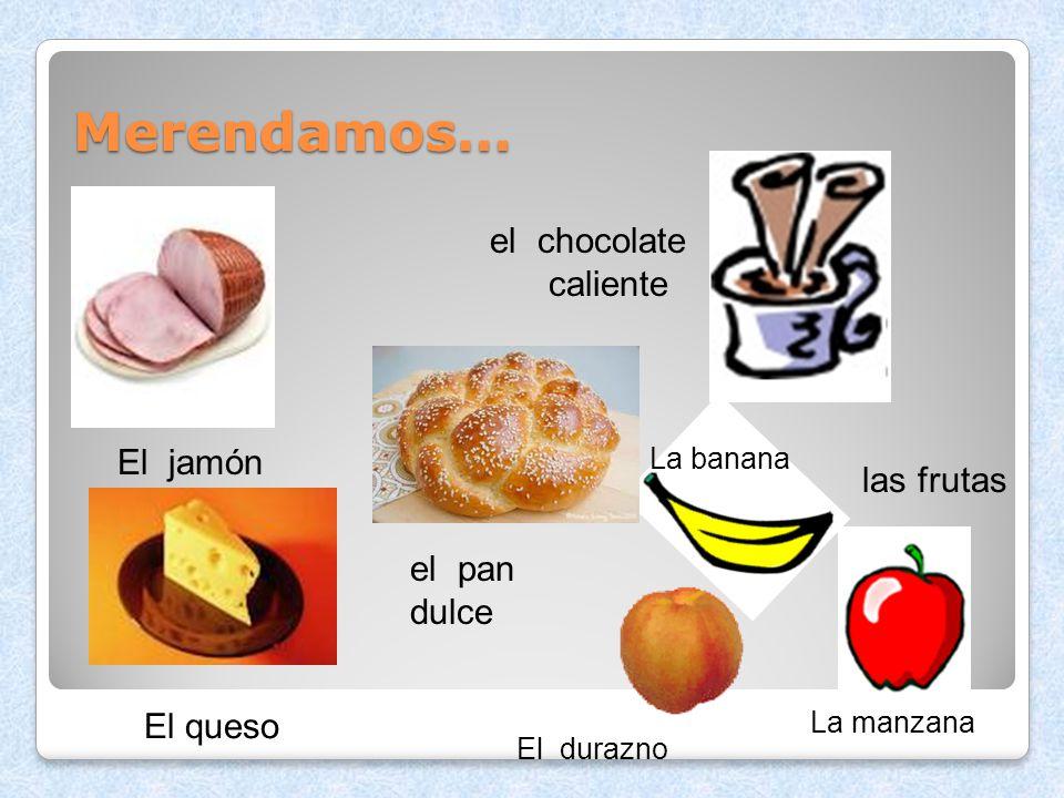 Merendamos… el chocolate caliente El jamón las frutas el pan dulce