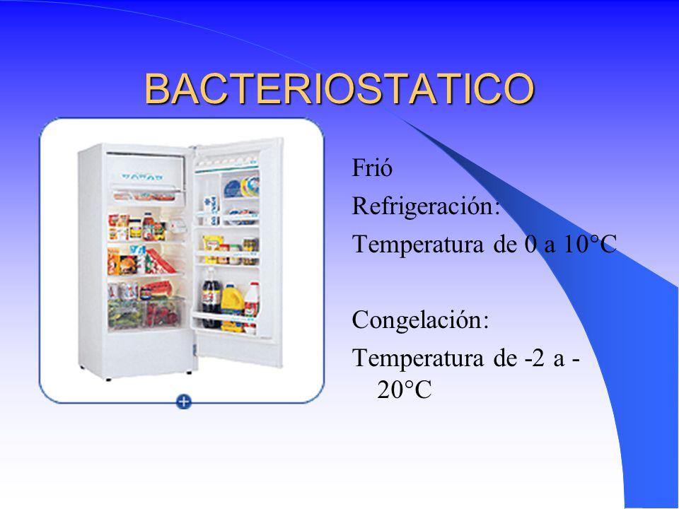 BACTERIOSTATICO Frió Refrigeración: Temperatura de 0 a 10°C