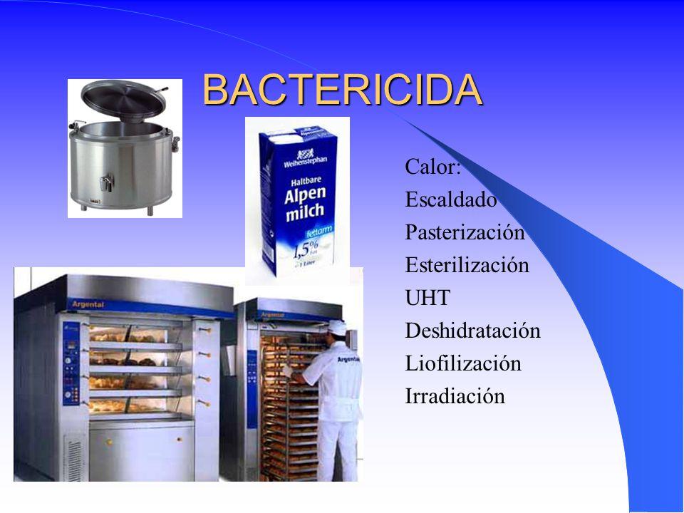 BACTERICIDA Calor: Escaldado Pasterización Esterilización UHT