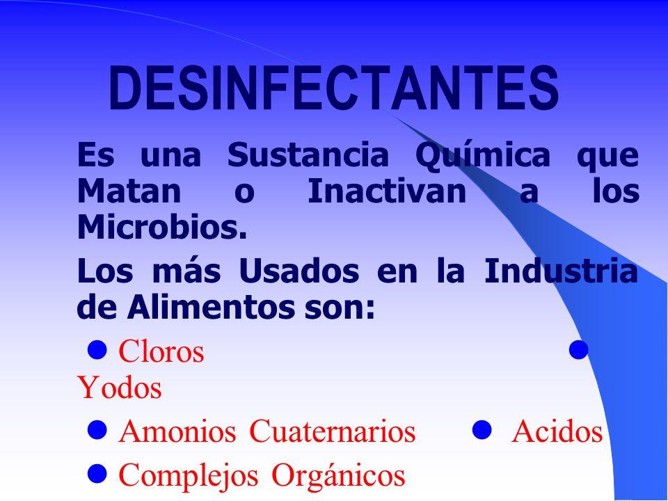DESINFECTANTES Es una Sustancia Química que Matan o Inactivan a los Microbios. Los más Usados en la Industria de Alimentos son: