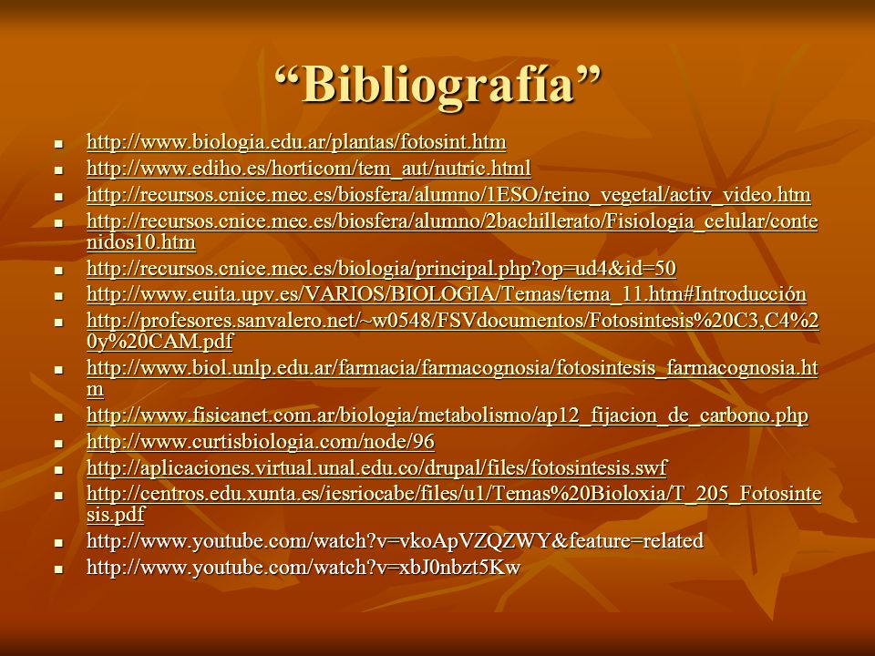 Bibliografía http://www.biologia.edu.ar/plantas/fotosint.htm