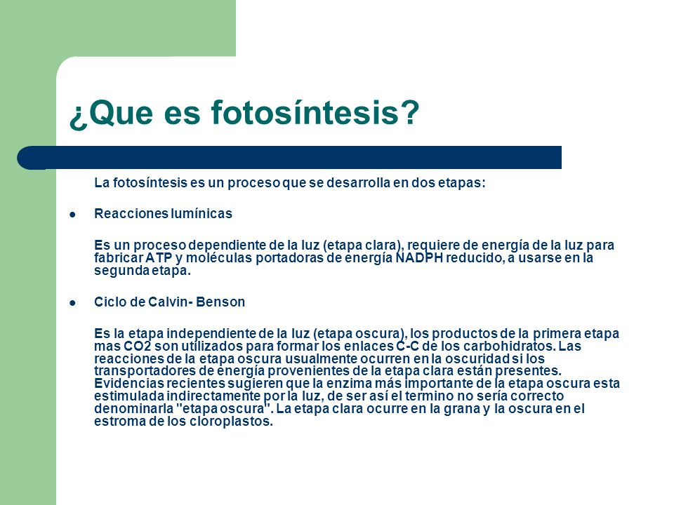 ¿Que es fotosíntesis La fotosíntesis es un proceso que se desarrolla en dos etapas: Reacciones lumínicas.