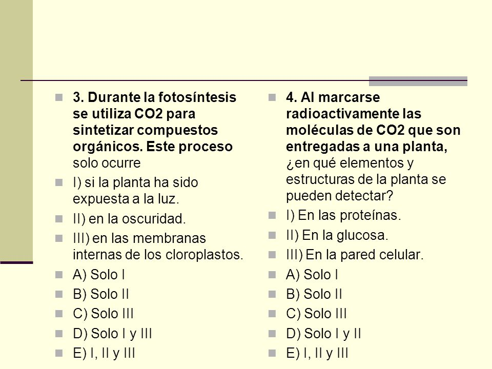 3. Durante la fotosíntesis se utiliza CO2 para sintetizar compuestos orgánicos. Este proceso solo ocurre