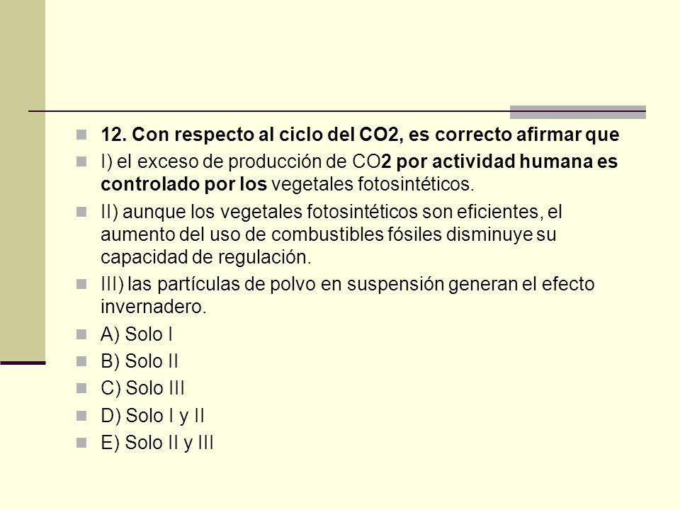 12. Con respecto al ciclo del CO2, es correcto afirmar que