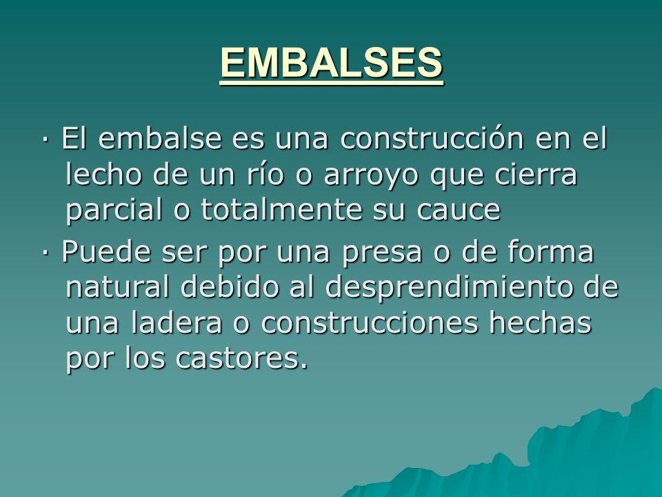 EMBALSES · El embalse es una construcción en el lecho de un río o arroyo que cierra parcial o totalmente su cauce.