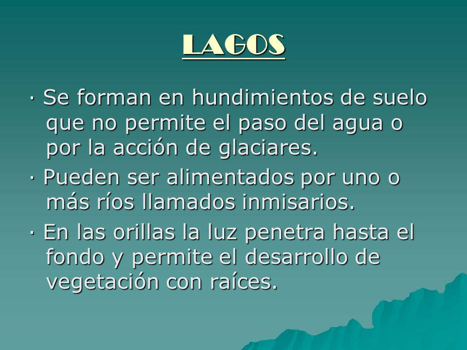 LAGOS · Se forman en hundimientos de suelo que no permite el paso del agua o por la acción de glaciares.